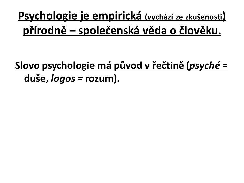 Psychologie je empirická (vychází ze zkušenosti ) přírodně – společenská věda o člověku.
