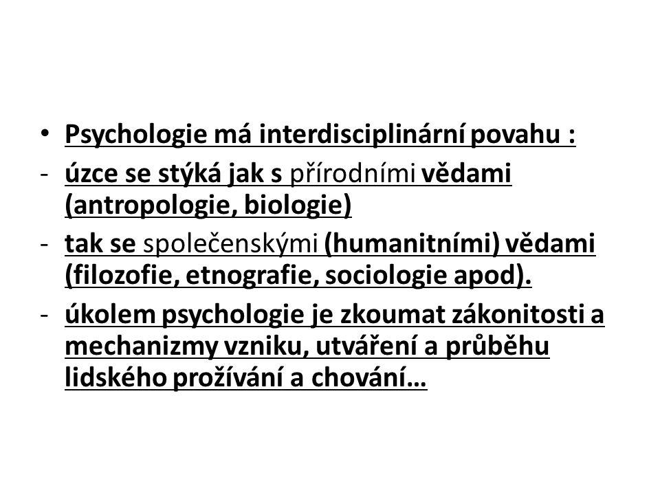 Psychologie má interdisciplinární povahu : -úzce se stýká jak s přírodními vědami (antropologie, biologie) -tak se společenskými (humanitními) vědami (filozofie, etnografie, sociologie apod).