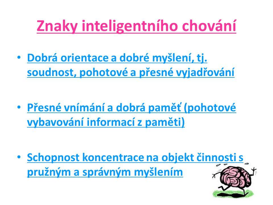 Znaky inteligentního chování Dobrá orientace a dobré myšlení, tj.