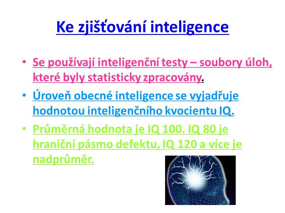Ke zjišťování inteligence Se používají inteligenční testy – soubory úloh, které byly statisticky zpracovány.