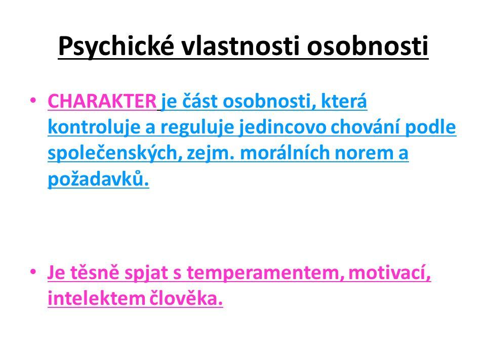 Psychické vlastnosti osobnosti CHARAKTER je část osobnosti, která kontroluje a reguluje jedincovo chování podle společenských, zejm.