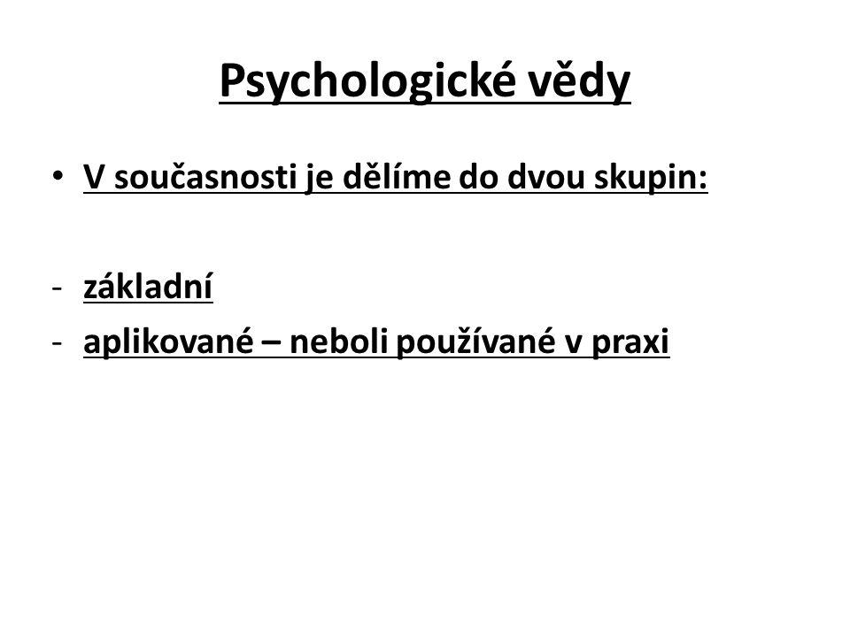 Psychologické vědy V současnosti je dělíme do dvou skupin: -základní -aplikované – neboli používané v praxi