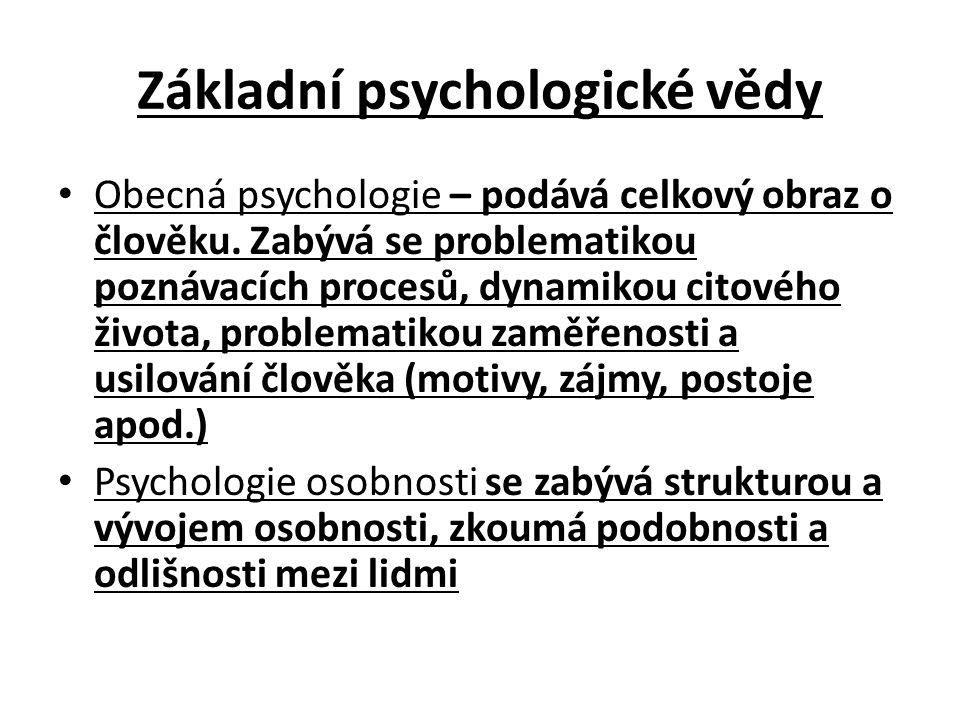 Základní psychologické vědy Obecná psychologie – podává celkový obraz o člověku.