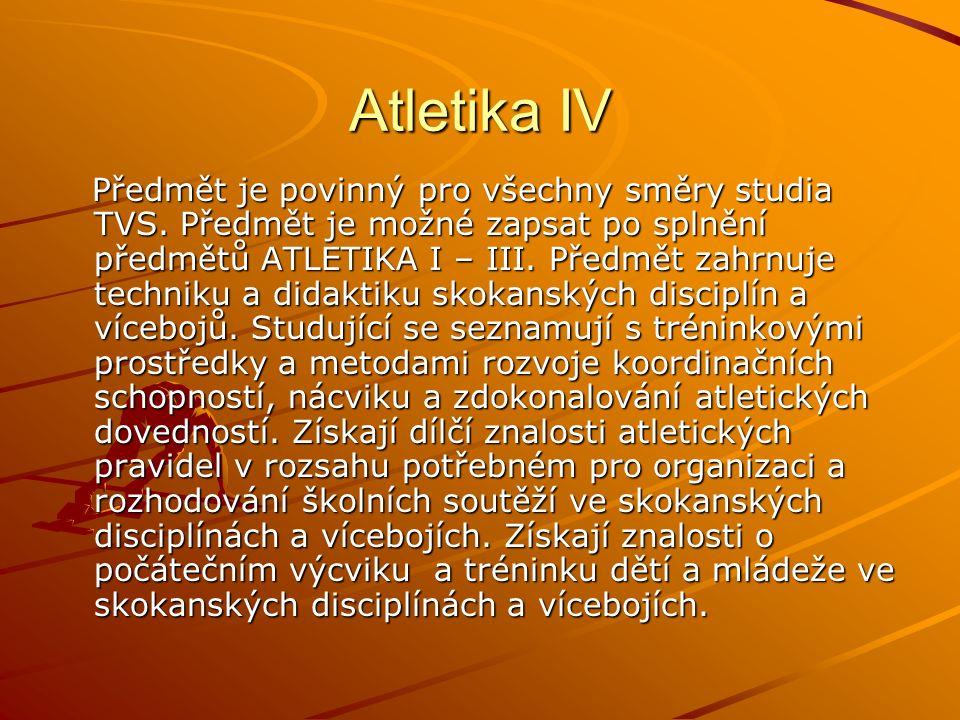 Atletika IV Předmět je povinný pro všechny směry studia TVS.