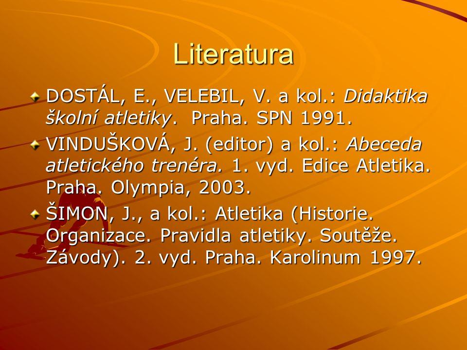 Literatura DOSTÁL, E., VELEBIL, V. a kol.: Didaktika školní atletiky.