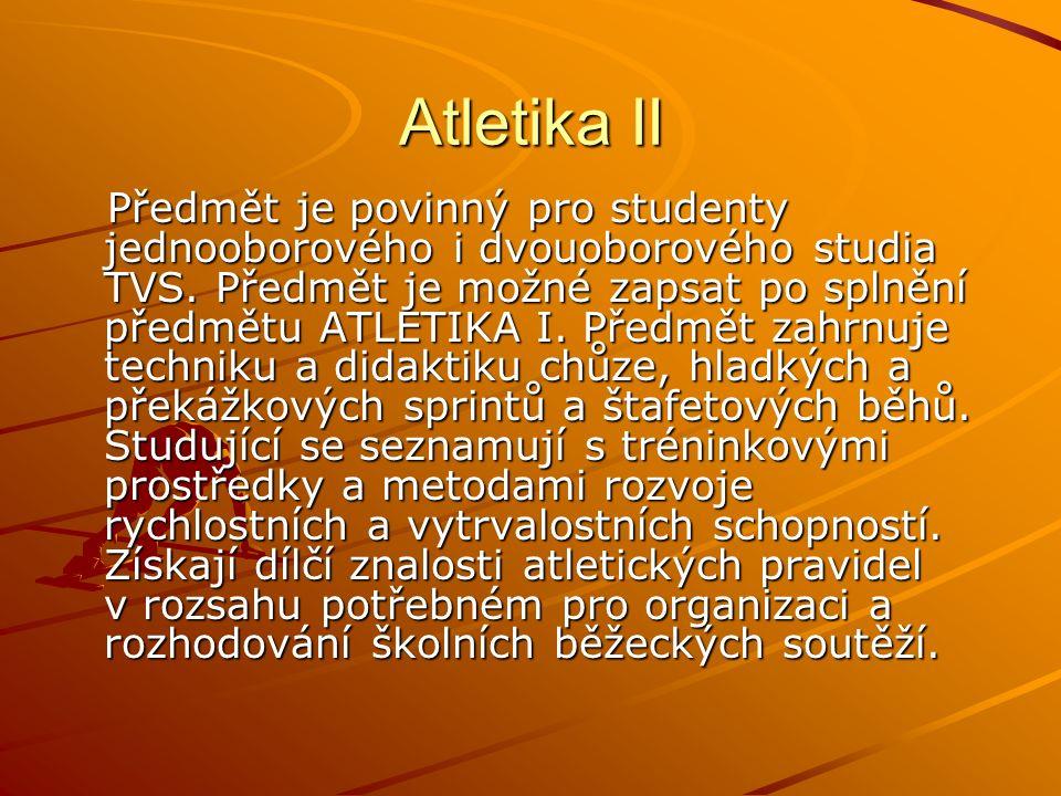 Atletika II Předmět je povinný pro studenty jednooborového i dvouoborového studia TVS.