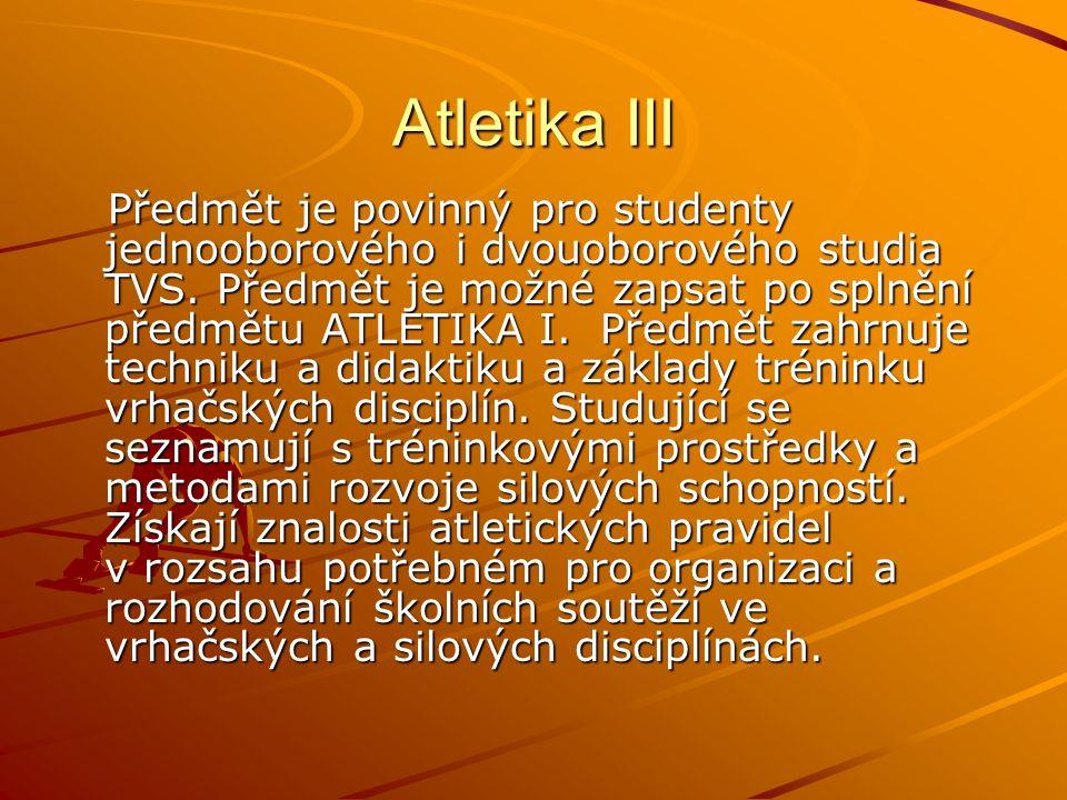Atletika III Předmět je povinný pro studenty jednooborového i dvouoborového studia TVS.