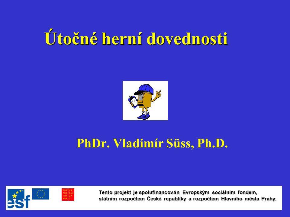 Útočné herní dovednosti PhDr. Vladimír Süss, Ph.D.
