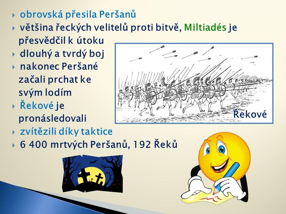  obrovská přesila Peršanů  většina řeckých velitelů proti bitvě, Miltiadés je přesvědčil k útoku  dlouhý a tvrdý boj  nakonec Peršané začali prchat ke svým lodím  Řekové je pronásledovali  zvítězili díky taktice  6 400 mrtvých Peršanů, 192 Řeků Řekové