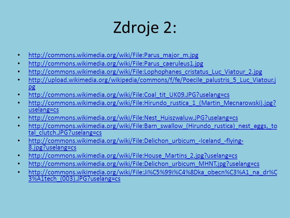 Zdroje 2: http://commons.wikimedia.org/wiki/File:Parus_major_m.jpg http://commons.wikimedia.org/wiki/File:Parus_caeruleus1.jpg http://commons.wikimedi