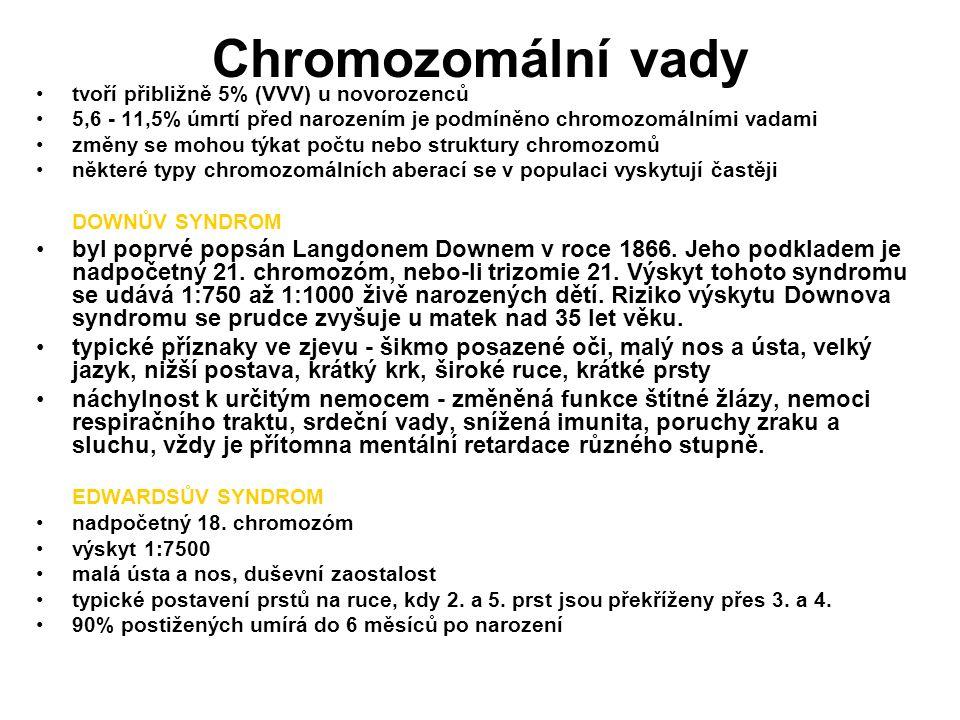 Chromozomální vady tvoří přibližně 5% (VVV) u novorozenců 5,6 - 11,5% úmrtí před narozením je podmíněno chromozomálními vadami změny se mohou týkat počtu nebo struktury chromozomů některé typy chromozomálních aberací se v populaci vyskytují častěji DOWNŮV SYNDROM byl poprvé popsán Langdonem Downem v roce 1866.