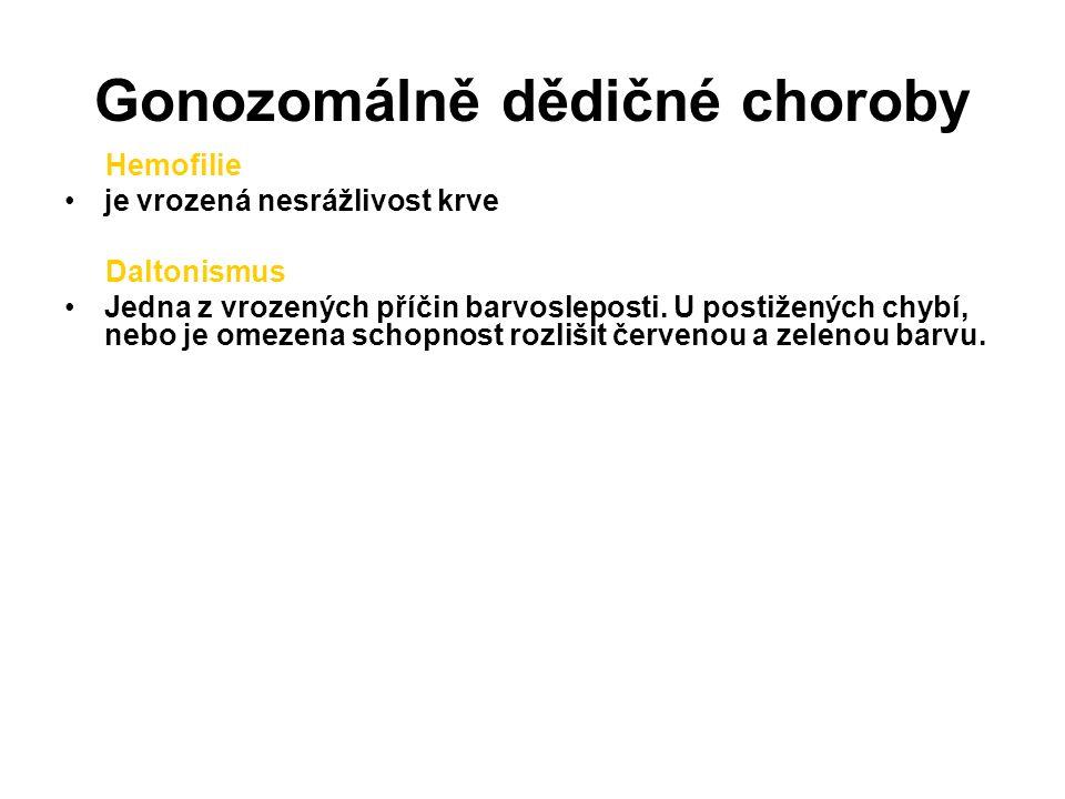 Gonozomálně dědičné choroby Hemofilie je vrozená nesrážlivost krve Daltonismus Jedna z vrozených příčin barvosleposti.