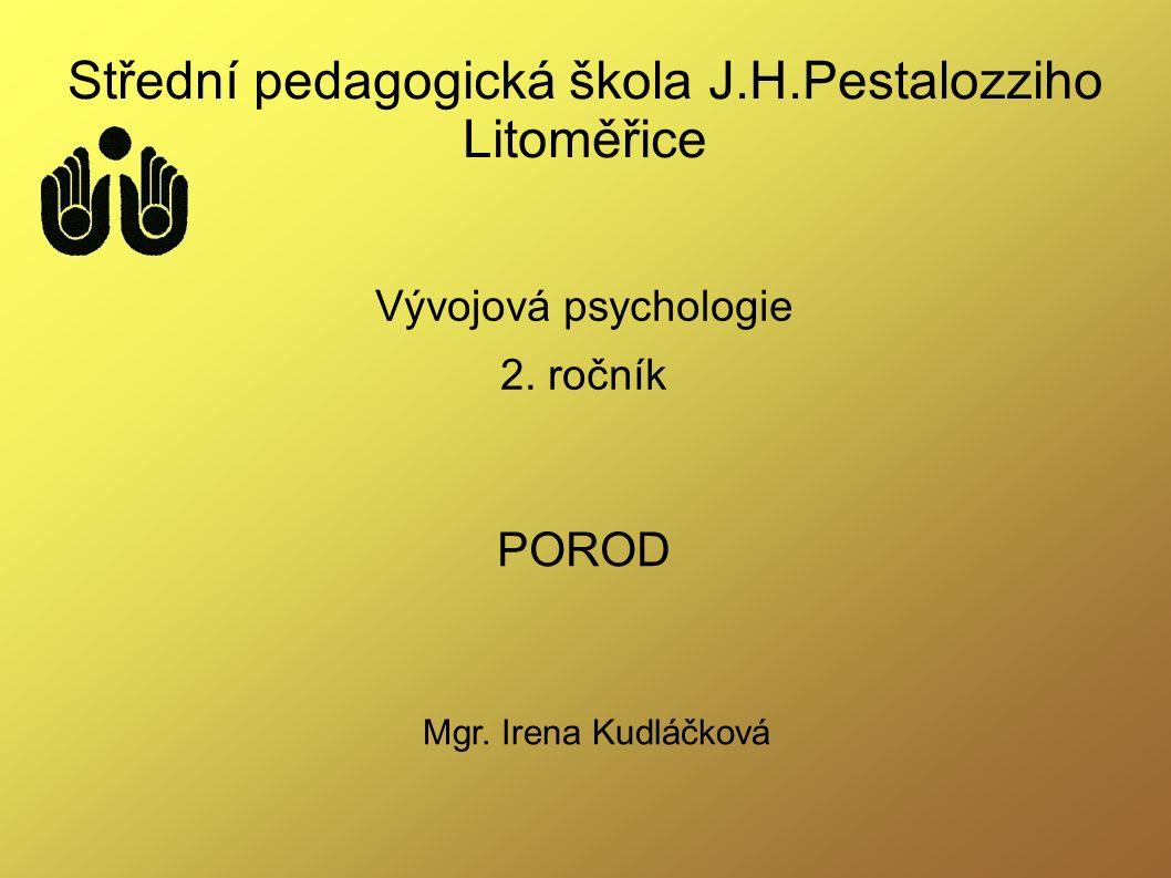 Střední pedagogická škola J.H.Pestalozziho Litoměřice Vývojová psychologie 2. ročník POROD Mgr. Irena Kudláčková