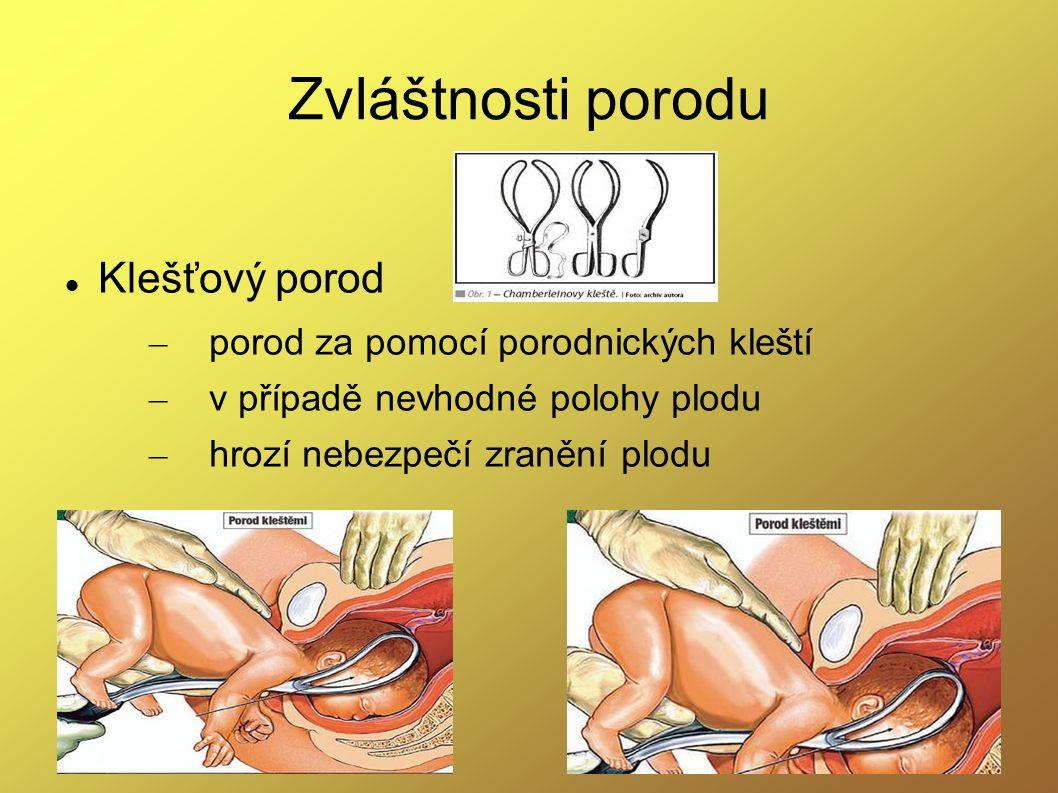 Zvláštnosti porodu Klešťový porod – porod za pomocí porodnických kleští – v případě nevhodné polohy plodu – hrozí nebezpečí zranění plodu