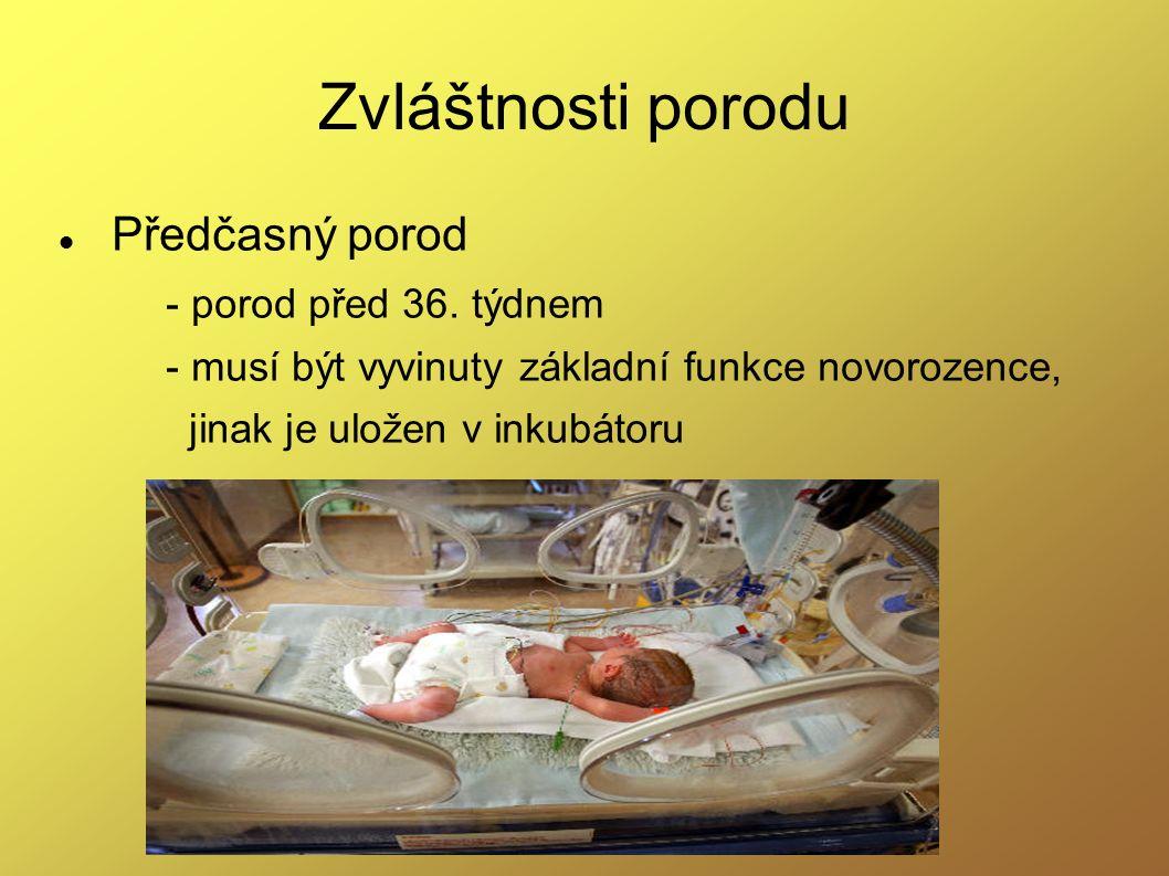 Zvláštnosti porodu Předčasný porod - porod před 36. týdnem - musí být vyvinuty základní funkce novorozence, jinak je uložen v inkubátoru