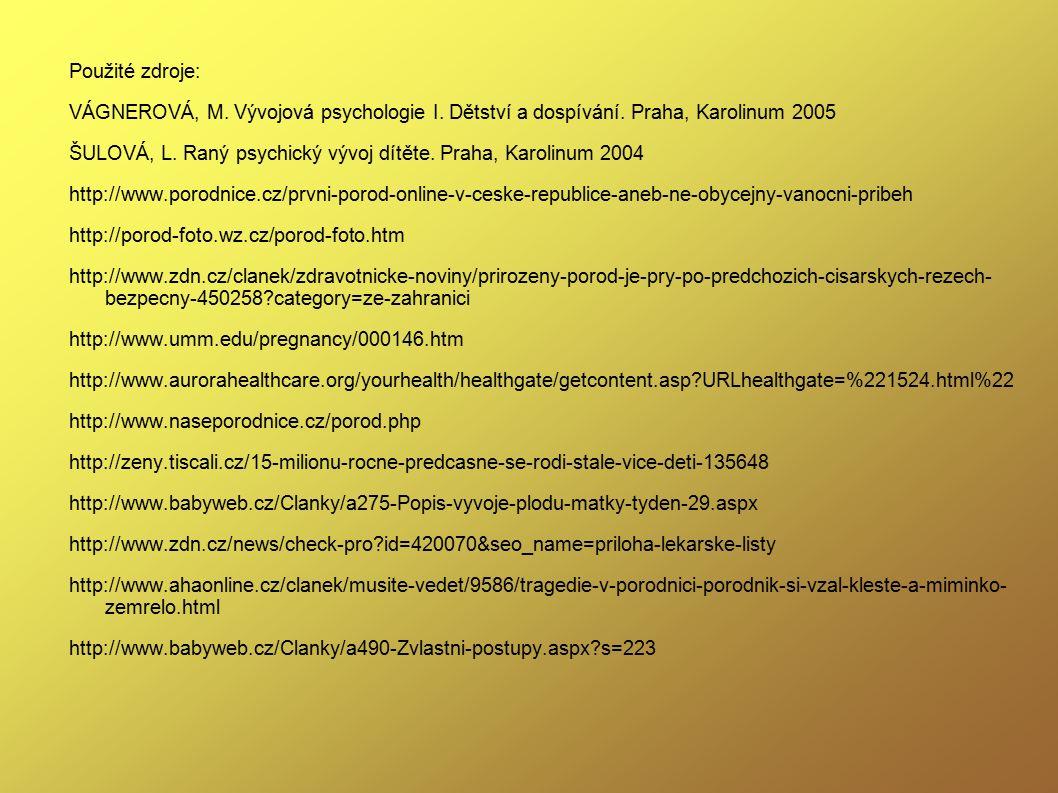 Použité zdroje: VÁGNEROVÁ, M. Vývojová psychologie I. Dětství a dospívání. Praha, Karolinum 2005 ŠULOVÁ, L. Raný psychický vývoj dítěte. Praha, Karoli