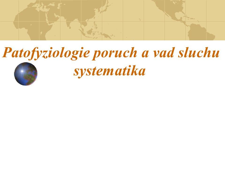 Patofyziologie poruch a vad sluchu systematika