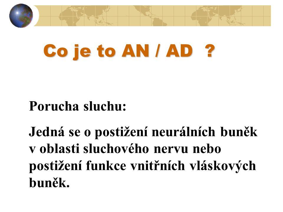 Porucha sluchu: Jedná se o postižení neurálních buněk v oblasti sluchového nervu nebo postižení funkce vnitřních vláskových buněk. Co je to AN / AD ?
