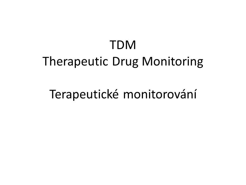 TDM Sledování vztahu plazmatických koncentrací léčiva a odpovědi organizmu – Koncentrace v plazmě představují bioindikátor koncentrací v místě účinku Např.