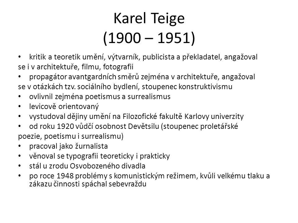 Karel Teige (1900 – 1951) kritik a teoretik umění, výtvarník, publicista a překladatel, angažoval se i v architektuře, filmu, fotografii propagátor avantgardních směrů zejména v architektuře, angažoval se v otázkách tzv.
