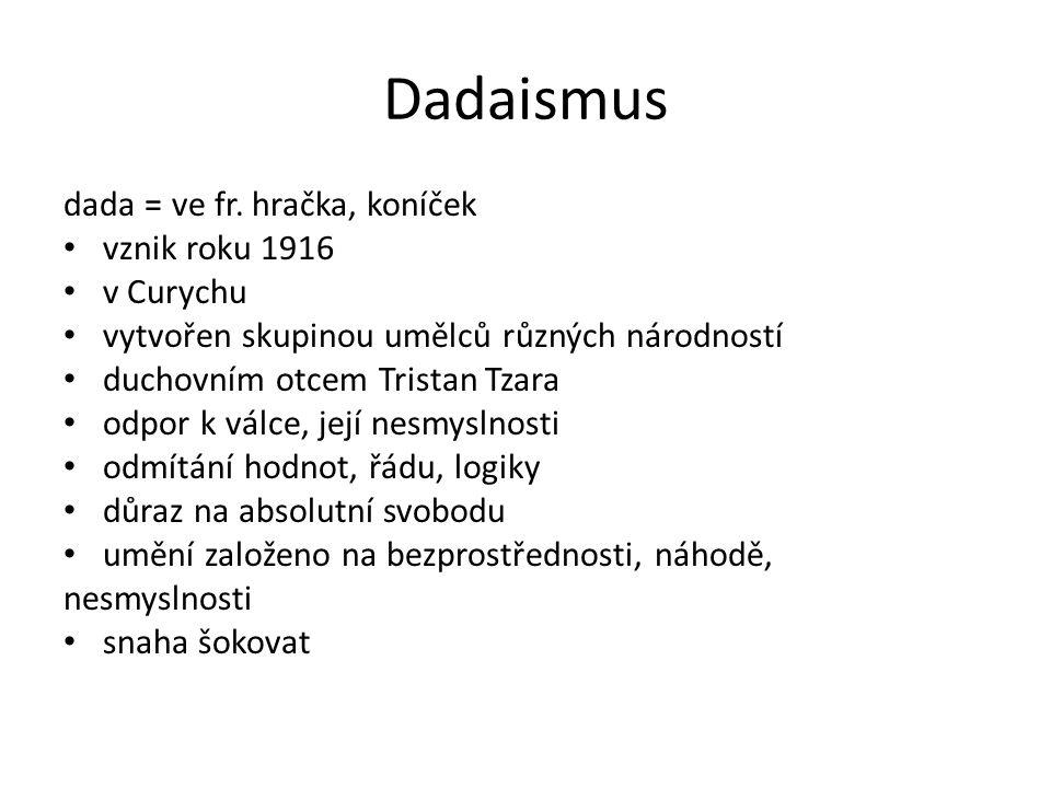 Tristan Tzara (1896 – 1963) vlastním jménem Samuel Rosenstock rumunsko – židovského původu básník a dramatik píšící francouzsky stál u zrodu hnutí dada - založené roku 1916 v Curychu v kabaretu Voltaire autor manifestů dadaismu (Sedm manifestů Dada, r.