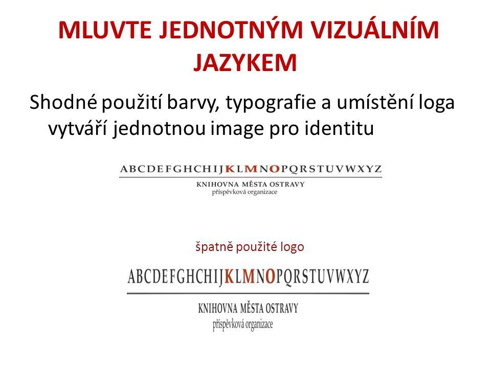 MLUVTE JEDNOTNÝM VIZUÁLNÍM JAZYKEM Shodné použití barvy, typografie a umístění loga vytváří jednotnou image pro identitu špatně použité logo