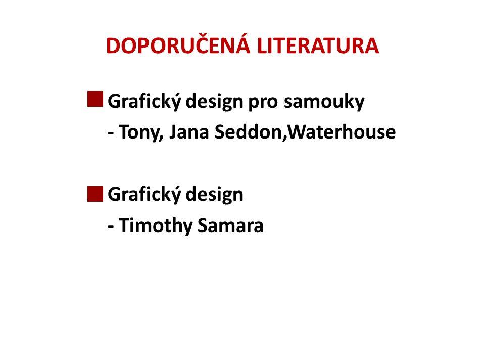 DOPORUČENÁ LITERATURA Grafický design pro samouky - Tony, Jana Seddon,Waterhouse Grafický design - Timothy Samara