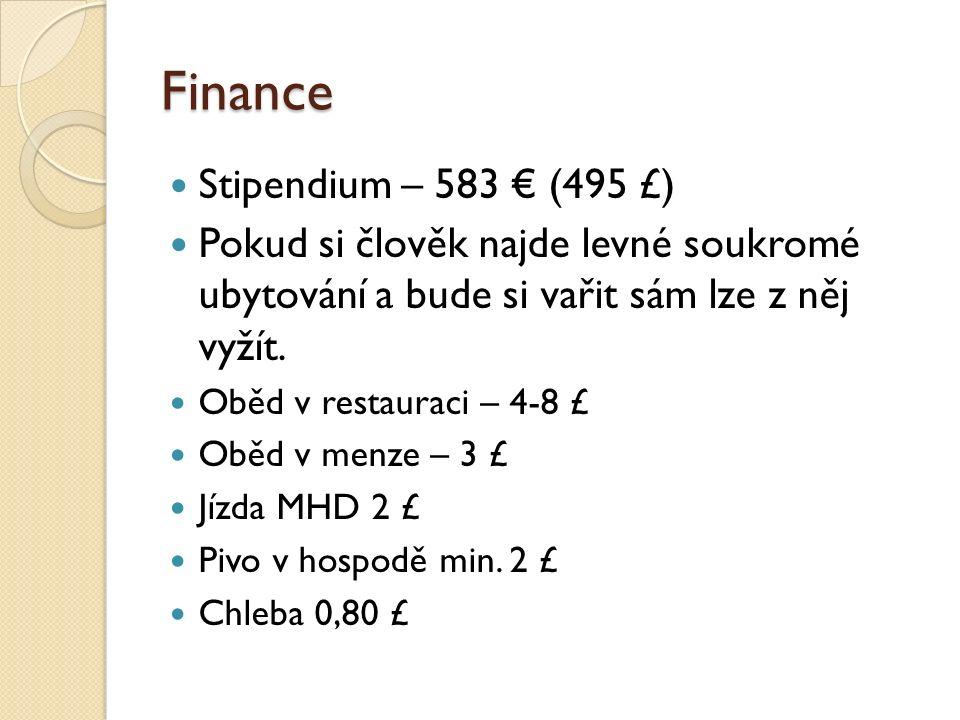 Finance Stipendium – 583 € (495 £) Pokud si člověk najde levné soukromé ubytování a bude si vařit sám lze z něj vyžít. Oběd v restauraci – 4-8 £ Oběd