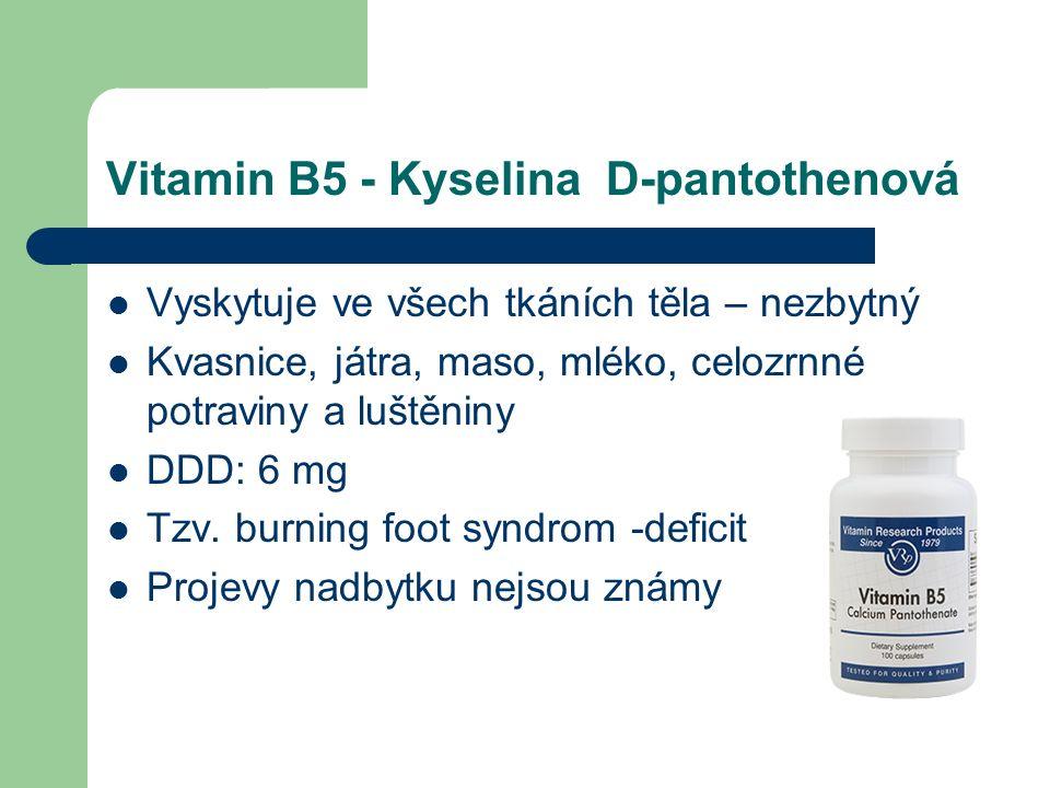Vitamin B5 - Kyselina D-pantothenová Vyskytuje ve všech tkáních těla – nezbytný Kvasnice, játra, maso, mléko, celozrnné potraviny a luštěniny DDD: 6 mg Tzv.