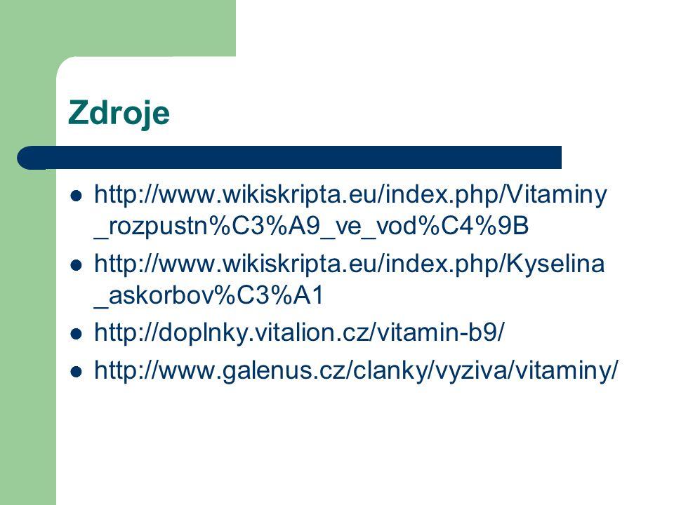 Zdroje http://www.wikiskripta.eu/index.php/Vitaminy _rozpustn%C3%A9_ve_vod%C4%9B http://www.wikiskripta.eu/index.php/Kyselina _askorbov%C3%A1 http://doplnky.vitalion.cz/vitamin-b9/ http://www.galenus.cz/clanky/vyziva/vitaminy/