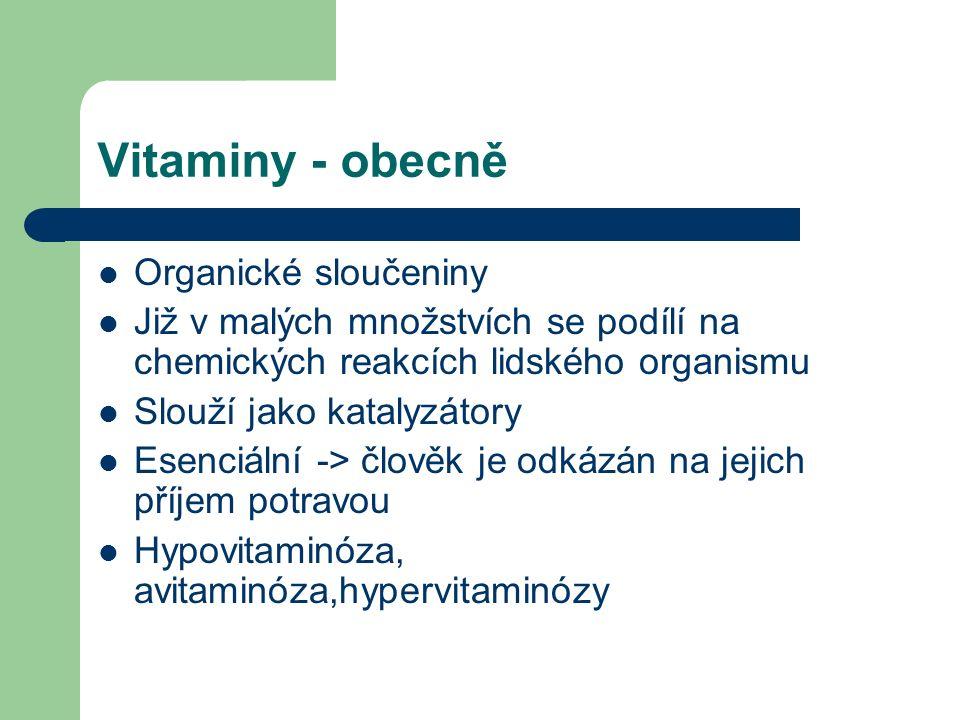 Vitaminy - obecně Organické sloučeniny Již v malých množstvích se podílí na chemických reakcích lidského organismu Slouží jako katalyzátory Esenciální -> člověk je odkázán na jejich příjem potravou Hypovitaminóza, avitaminóza,hypervitaminózy