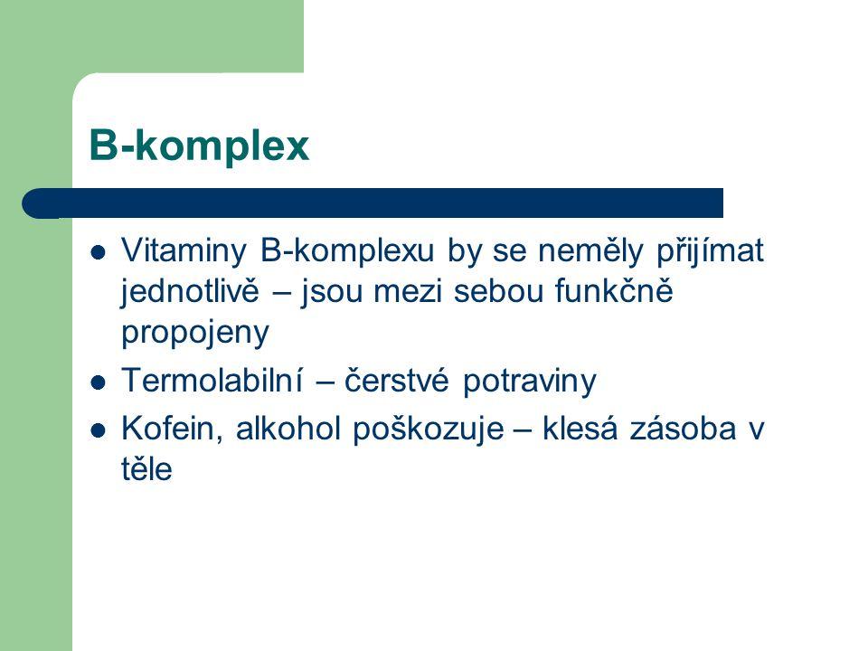 B-komplex Vitaminy B-komplexu by se neměly přijímat jednotlivě – jsou mezi sebou funkčně propojeny Termolabilní – čerstvé potraviny Kofein, alkohol poškozuje – klesá zásoba v těle