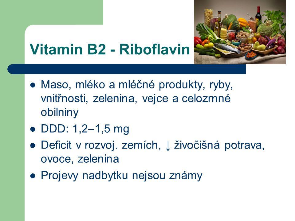 Vitamin B2 - Riboflavin Maso, mléko a mléčné produkty, ryby, vnitřnosti, zelenina, vejce a celozrnné obilniny DDD: 1,2–1,5 mg Deficit v rozvoj.