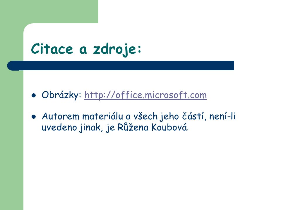 Citace a zdroje: Obrázky: http://office.microsoft.comhttp://office.microsoft.com Autorem materiálu a všech jeho částí, není-li uvedeno jinak, je Růžena Koubová.