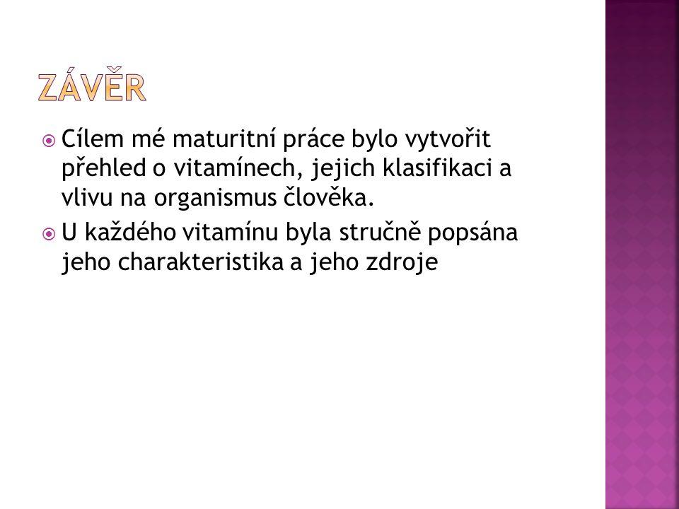  Cílem mé maturitní práce bylo vytvořit přehled o vitamínech, jejich klasifikaci a vlivu na organismus člověka.  U každého vitamínu byla stručně pop