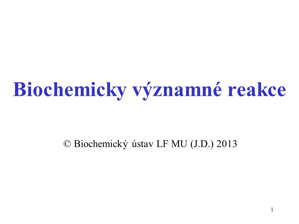 1 Biochemicky významné reakce © Biochemický ústav LF MU (J.D.) 2013