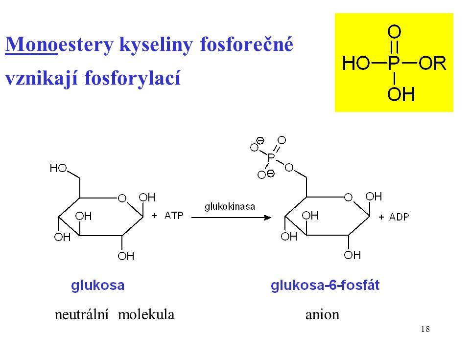 18 Monoestery kyseliny fosforečné vznikají fosforylací neutrální molekula anion