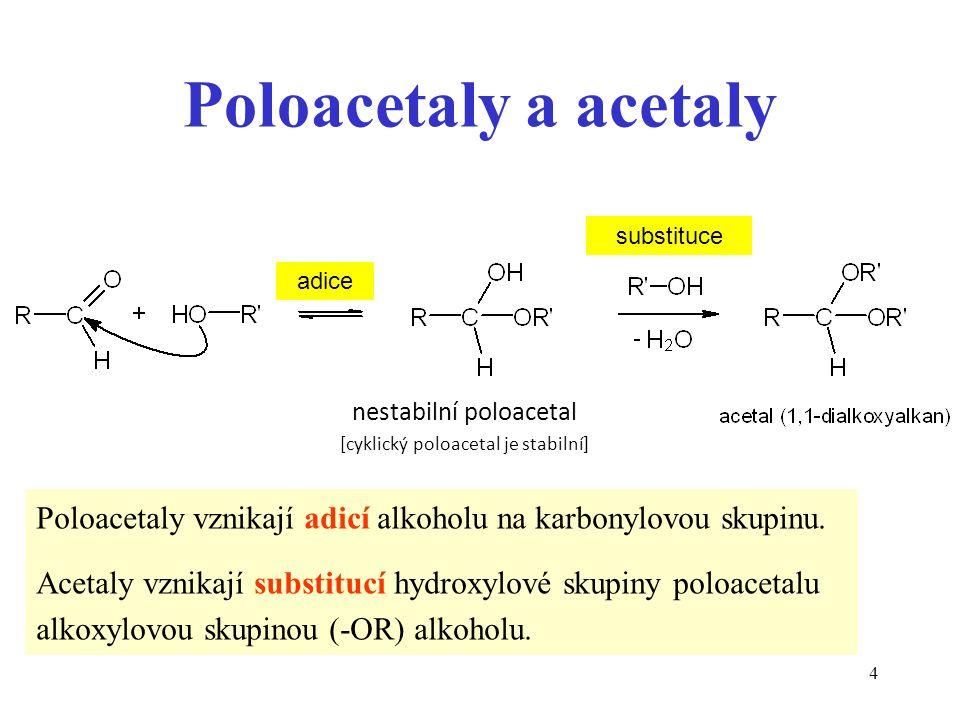 4 Poloacetaly a acetaly Poloacetaly vznikají adicí alkoholu na karbonylovou skupinu.