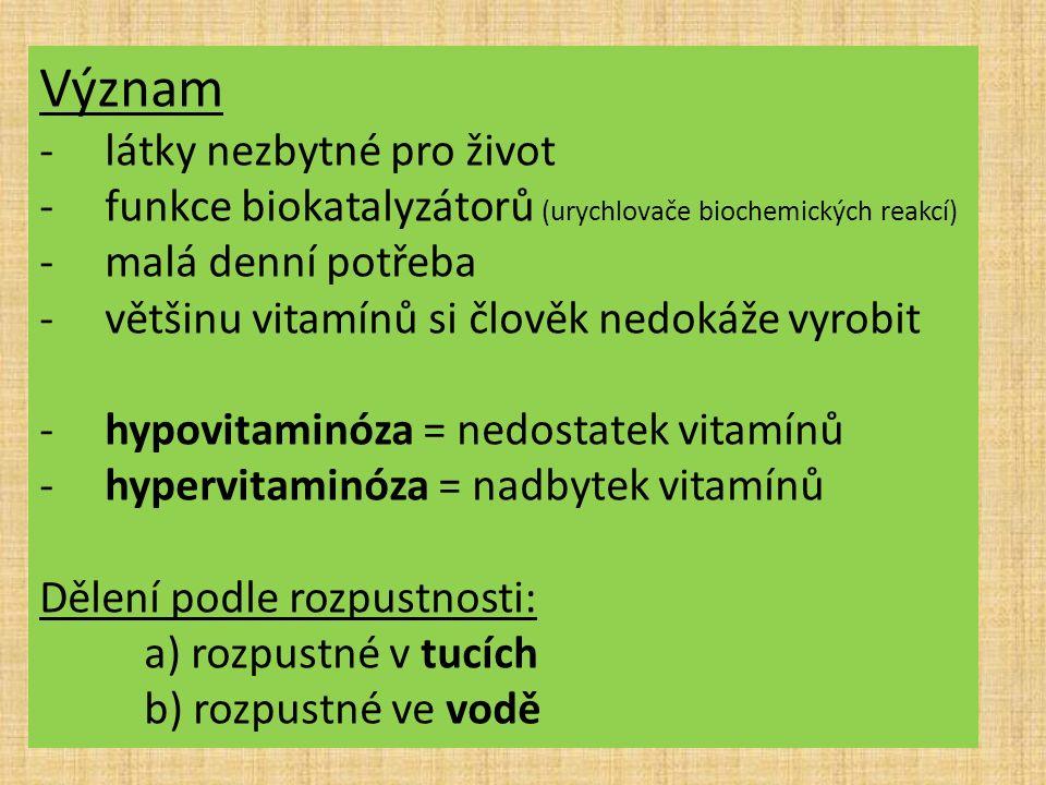 Vitamíny rozpustné v tucích Vitamín A -zdroje: rybí tuk, játra, mrkev, špenát, kapusta, máslo zelí, brokolice … -význam: funkce sítnice a sliznic -nedostatek: šeroslepost Vitamínem A se lze předávkovat!