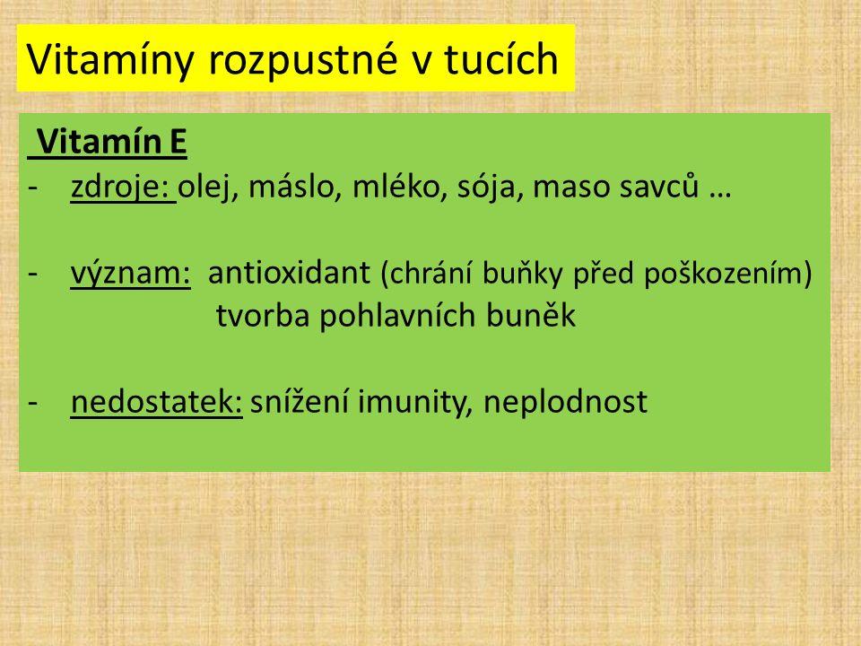 Vitamíny rozpustné v tucích Vitamín E -zdroje: olej, máslo, mléko, sója, maso savců … -význam: antioxidant (chrání buňky před poškozením) tvorba pohla