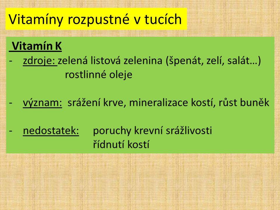 Vitamíny rozpustné v tucích Vitamín K -zdroje: zelená listová zelenina (špenát, zelí, salát…) rostlinné oleje -význam: srážení krve, mineralizace kost