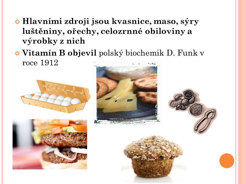 Hlavními zdroji jsou kvasnice, maso, sýry luštěniny, ořechy, celozrnné obiloviny a výrobky z nich Vitamín B objevil polský biochemik D.