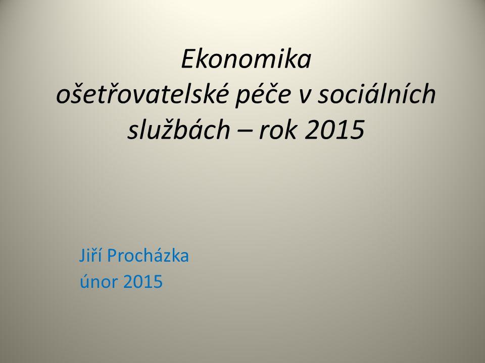 Ekonomika ošetřovatelské péče v sociálních službách – rok 2015 Jiří Procházka únor 2015