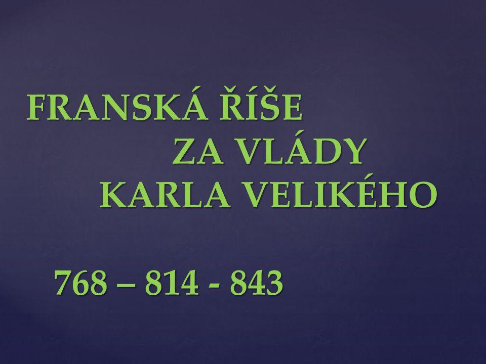 FRANSKÁ ŘÍŠE ZA VLÁDY KARLA VELIKÉHO 768 – 814 - 843