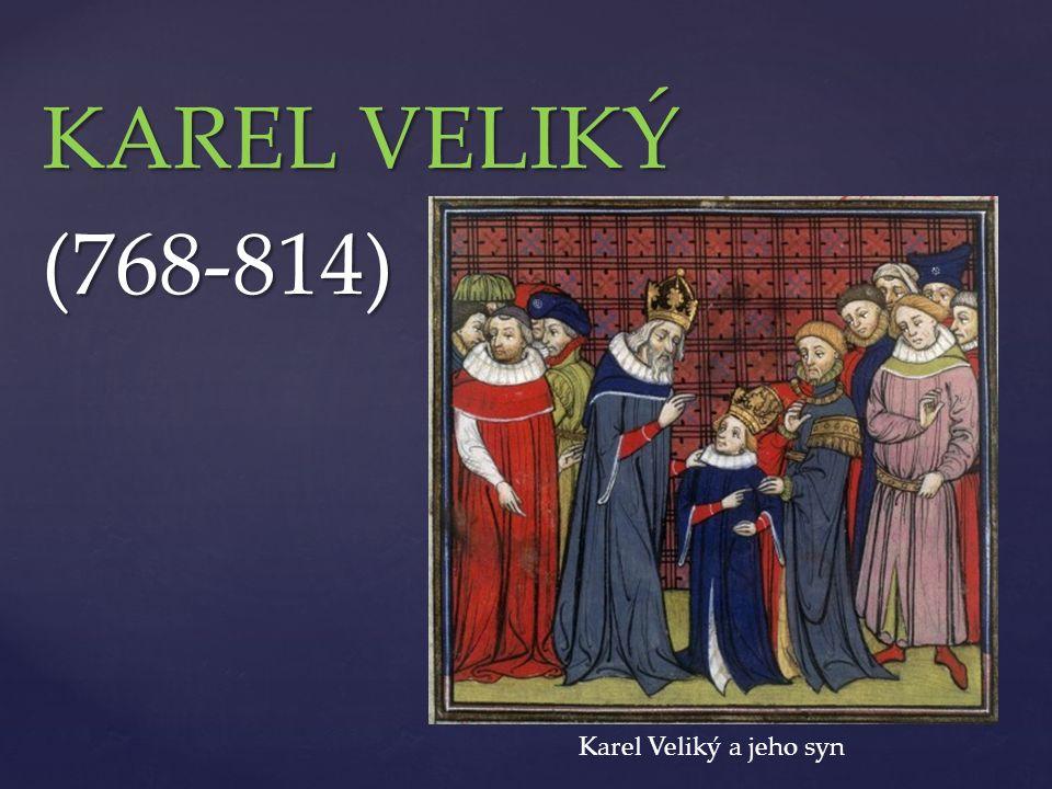 KAREL VELIKÝ (768-814) Karel Veliký a jeho syn