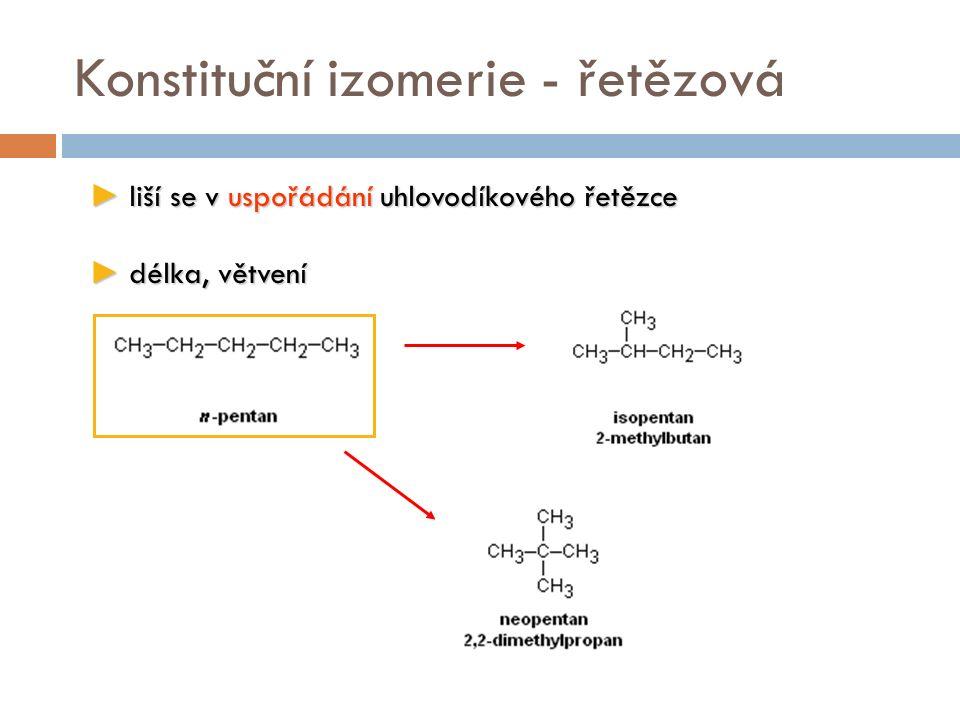 Konstituční izomerie - řetězová ► liší se v uspořádání uhlovodíkového řetězce ► délka, větvení