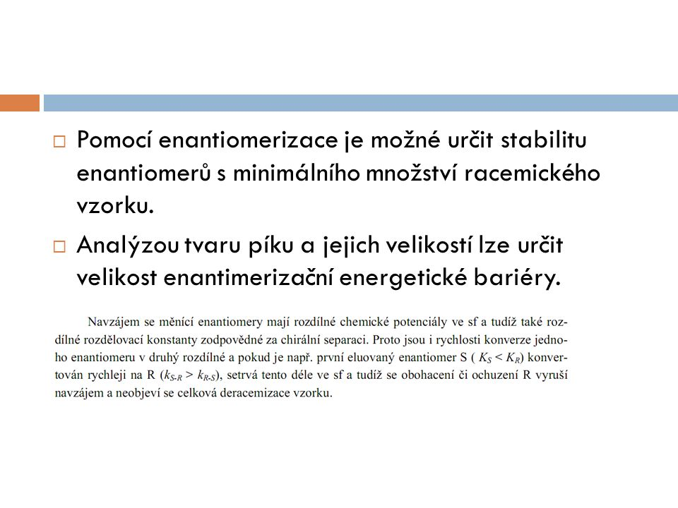  Pomocí enantiomerizace je možné určit stabilitu enantiomerů s minimálního množství racemického vzorku.