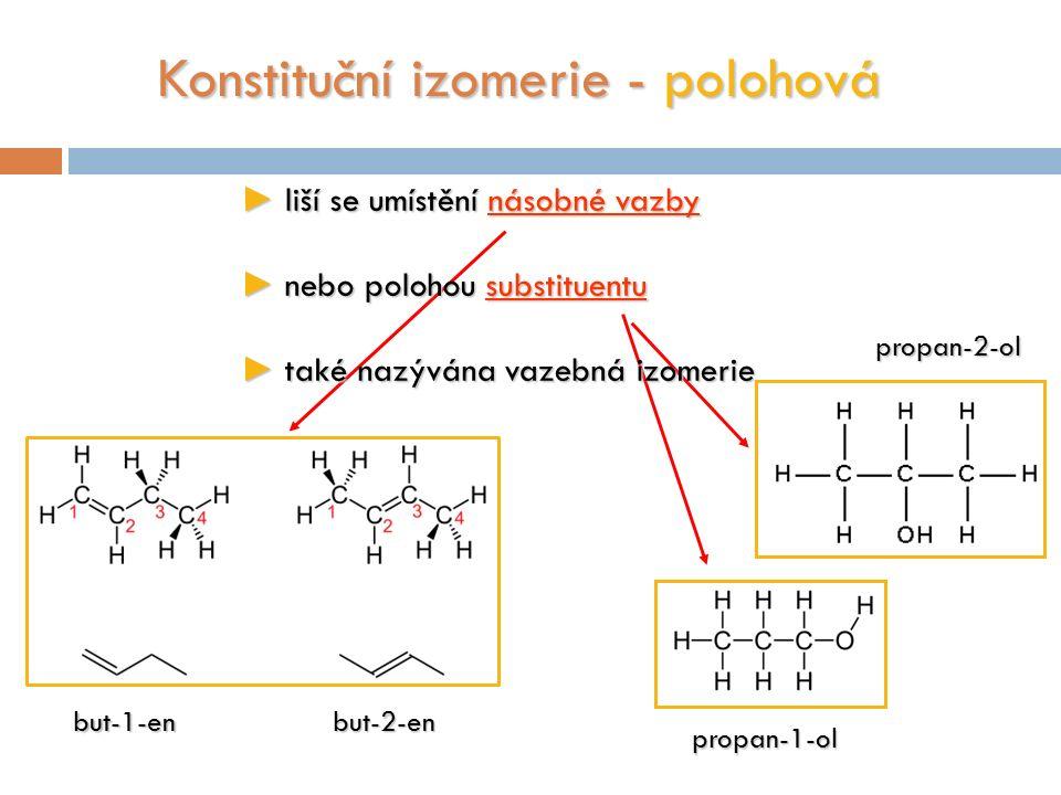 7 Konstituční izomerie - polohová ► liší se umístění násobné vazby ► nebo polohou substituentu ► také nazývána vazebná izomerie but-1-enbut-2-en propan-2-ol propan-1-ol