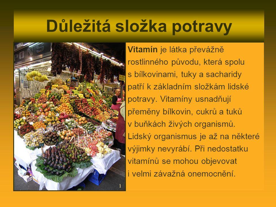 Důležitá složka potravy Vitamín je látka převážně rostlinného původu, která spolu s bílkovinami, tuky a sacharidy patří k základním složkám lidské pot