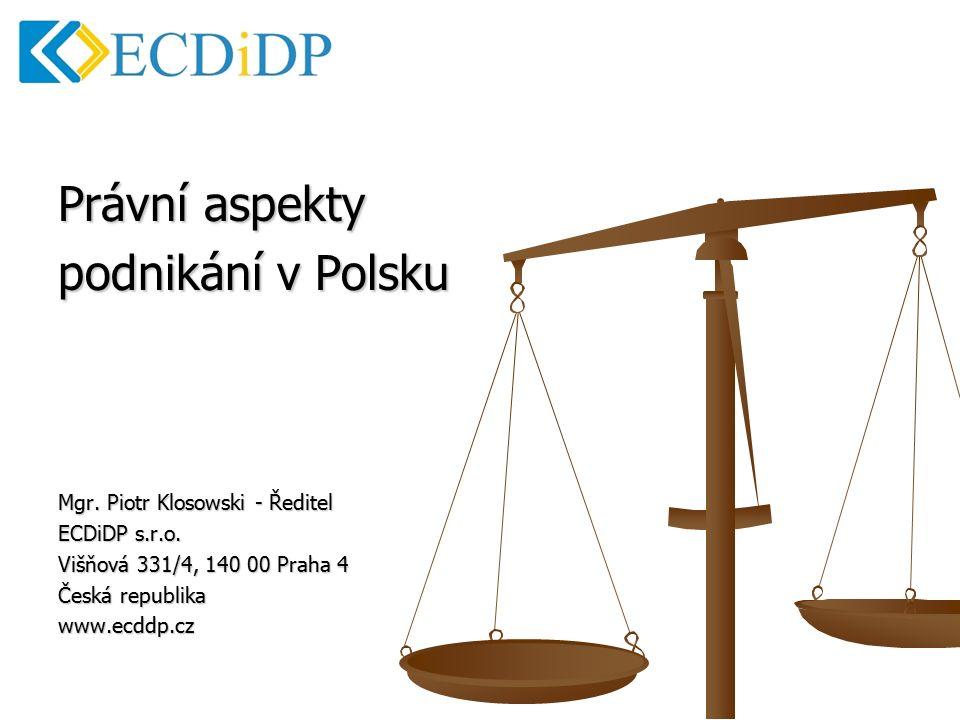 Právní aspekty podnikání v Polsku Mgr. Piotr Klosowski - Ředitel ECDiDP s.r.o.